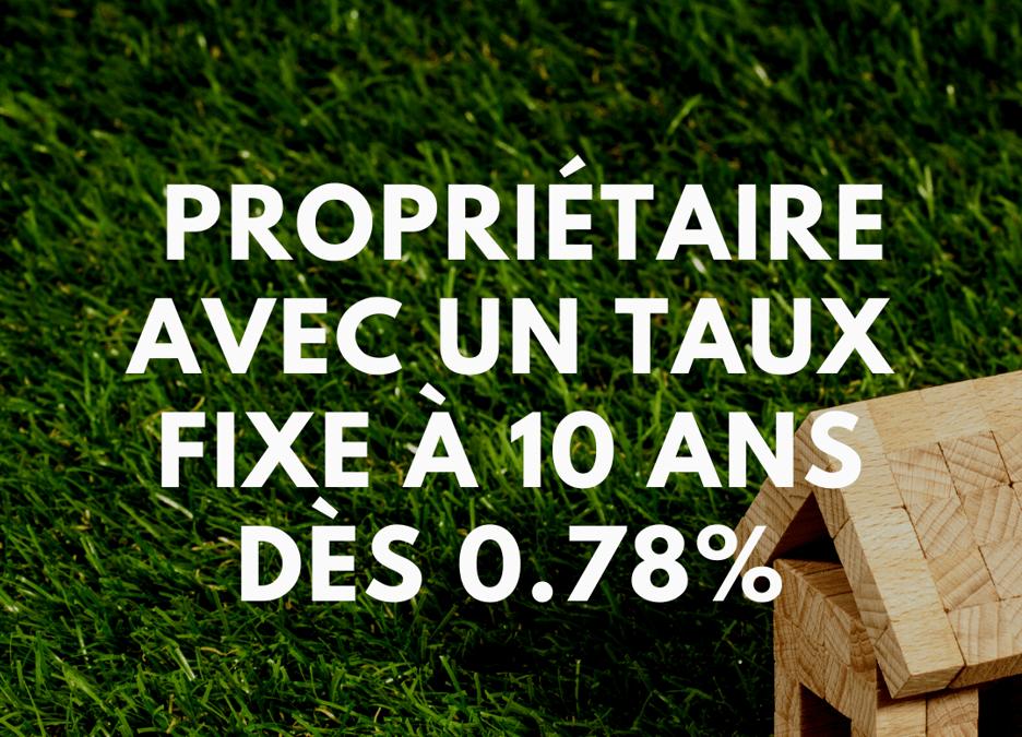 Devenir propriétaire – Financement hypothécaire – Taux fixe à 10 ans dès 0.78%
