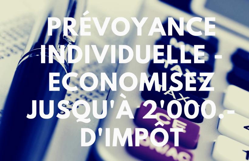 Prévoyance individuelle – Economisez jusqu'à 2'000.- d'impôt