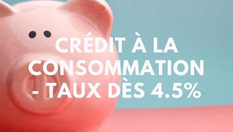 Crédit à la consommation – Taux dès 4.5%