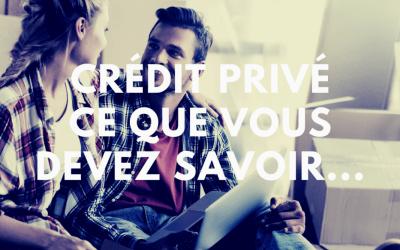 Crédit privé – Bon à savoir