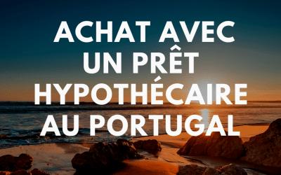 Achat immobilier avec un prêt hypothécaire au Portugal