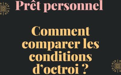 Prêt personnel : Comment comparer les conditions d'octroi ?