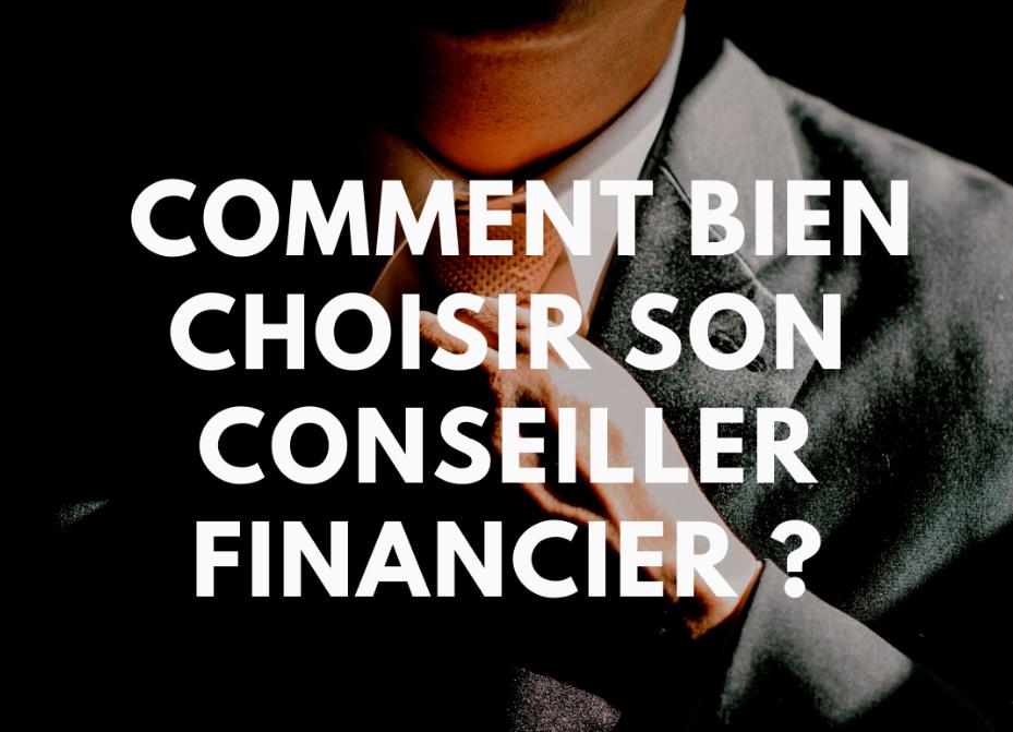 Conseiller financier – Comment bien le choisir et atteindre vos objectifs ?