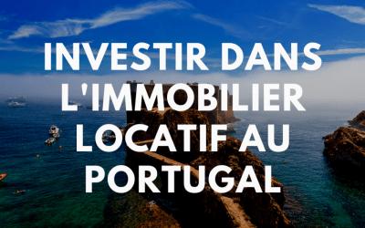 Investissement immobilier: Pourquoi investir dans l'immobilier locatif au Portugal ?