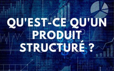 Qu'est-ce qu'un produit structuré ?