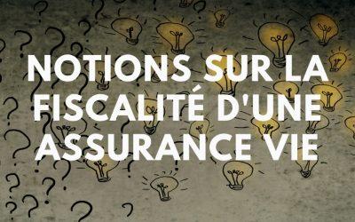 Quelques notions sur la fiscalité d'une assurance vie