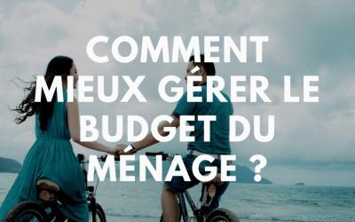 Comment mieux gérer le budget du ménage ?